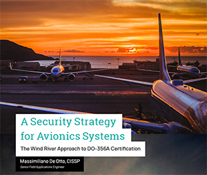 A Security Strategy for Avionics Systems - The Wind River Approach to DO-356A Certification